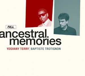 «Ancestral Memories» par Baptiste Trotignon et Yosvany Terry