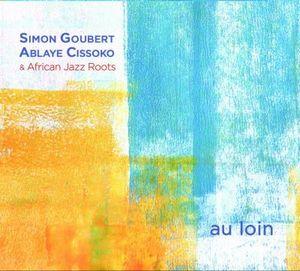 «Au Loin», nouvel album de Simon Goubert et Ablaye Cissoko