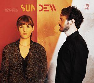 Héloïse Lefebvre & Paul Audoynaud présentent «Sun Dew»