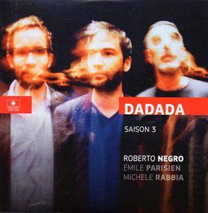 Clin d'œil au nouveau trio de Roberto Negro, Dadada & Saison 3