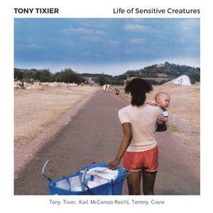 Tony Tixier sort «Life of Sensitive Creatures»