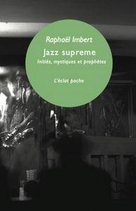 """Couverture du livre de Raphaël Imbert """"Jazz Supreme-Inities, mystiques et prophetes"""