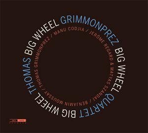Clin d'œil à Thomas Grimmonprez 4tet & «Big Wheel»