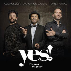 Coup de cœur… pour Yes! Trio & «Groove du Jour»