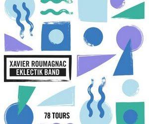 Xavier Roumagnac revient avec l'Eklectik Band et 78 Tours