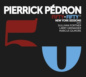 Pierrick Pedron sort « Fifty/Fifty (1) New York Sessions »