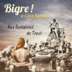 Nos fontaines de Trevi par Bigre ! & Célia Kaméni