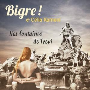 «Bigre !» & Célia Kameni… Nos Fontaines de Trevi